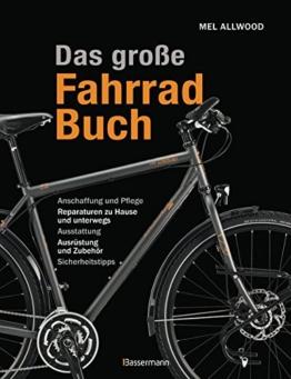 Das große Fahrradbuch: Anschaffung und Pflege, Reparaturen zu Hause und unterwegs, Ausstattung, Ausrüstung und Zubehör, Sicherheitstipps -