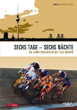 Sechs Tage - Sechs Nächte ( 100 Jahre Berliner Sechs-Tage-Rennen ) -