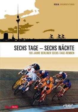 Sechs Tage - Sechs Nächte - 100 Jahre Sechs-Tage Rennen -