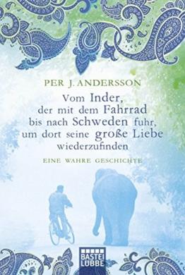 Vom Inder, der mit dem Fahrrad bis nach Schweden fuhr...: Eine wahre Geschichte (Allgemeine Reihe. Bastei Lübbe Taschenbücher) -