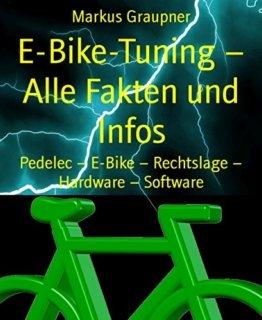 E-Bike-Tuning - Alle Fakten und Infos: Pedelec - E-Bike - Rechtslage - Hardware - Software -